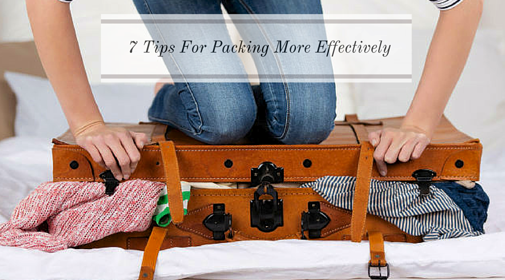 7 Tips For Packing More Effectively